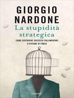 Immagine di La stupidità strategica. Come costruire successi fallimentari o evitare di farlo