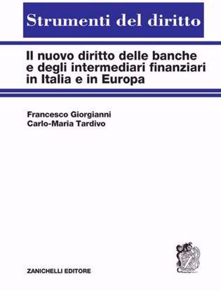 Immagine di Il nuovo diritto delle banche e degli intermediari finanziari in Italia e in Europa
