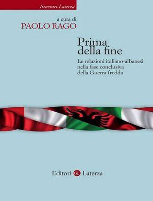 Immagine di Prima della fine. Le relazioni italiano-albanesi nella fase conclusiva della Guerra fredda