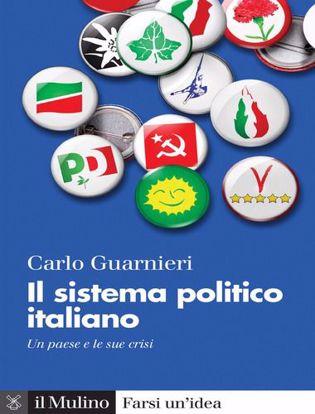 Immagine di Il sistema politico italiano. Un paese e le sue crisi. Nuova ediz.