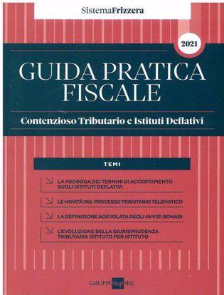 Immagine di Guida Pratica Contenzioso Tributario e Istituti Deflativi 2021