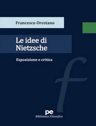 Immagine di Le idee di Nietzsche. Esposizione e critica