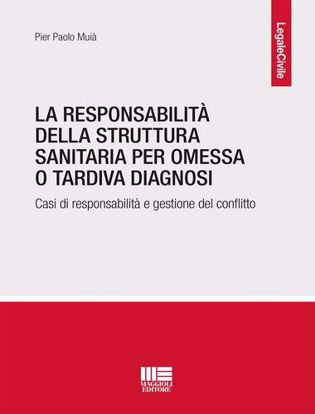Immagine di La responsabilità della struttura sanitaria per omessa o tardiva diagnosi. Casi di responsabilità e gestione del conflitto