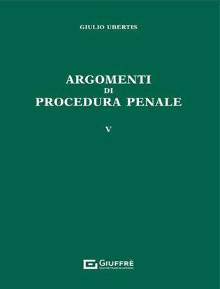 Immagine di Argomenti di procedura penale. Vol. 5