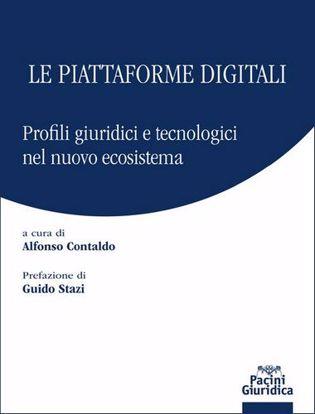 Immagine di Le piattaforme digitali. Profili giuridici e tecnologici del nuovo ecosistema