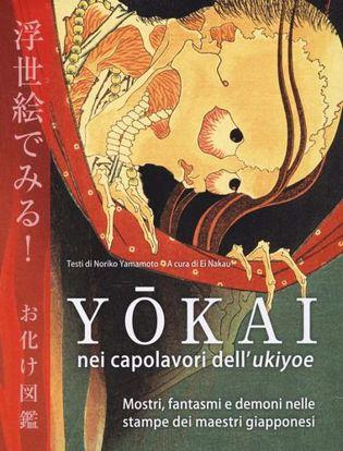 Immagine di Yokai nei capolavori dell'Ukiyoe. Mostri, fantasmi e demoni nelle stampe dei maestri giapponesi. Ediz. illustrata
