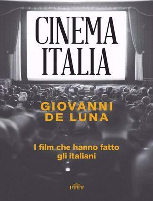 Immagine di Cinema Italia. I film che hanno fatto gli italiani