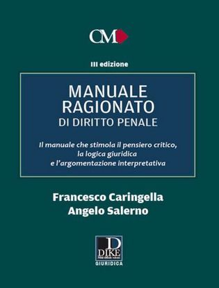 Immagine di Manuale ragionato di diritto penale 2021. Il manuale che stimola il pensiero critico, la logica giuridica e l'argomentazione interpretativa