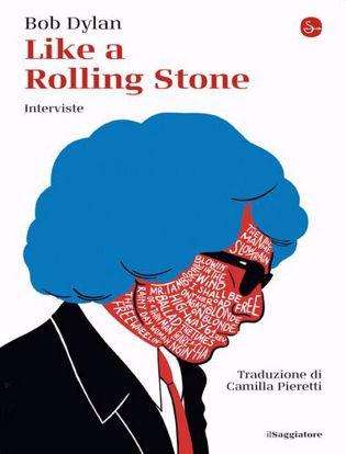 Immagine di Like a Rolling Stone. Interviste