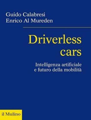 Immagine di Driverless cars. Intelligenza artificiale e futuro della mobilità