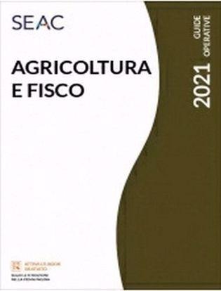 Immagine di Agricoltura e fisco 2021. Aspetti civilistici, fiscali e contributivi