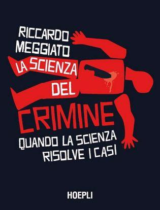 Immagine di La scienza del crimine. Quando la scienza risolve i casi