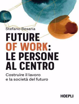 Immagine di Future of work: le persone al centro. Costruire il lavoro e la società del futuro