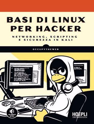 Immagine di Basi di Linux per hacker. Networking, scripting e sicurezza in Kali
