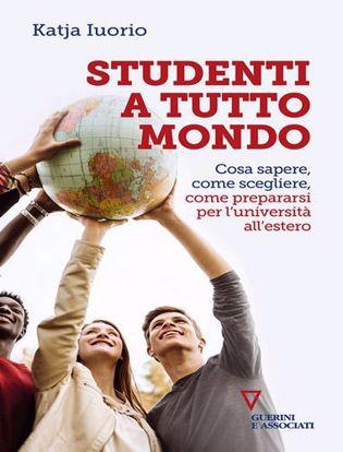 Immagine di Studenti a tutto mondo. Cosa sapere, come scegliere, come prepararsi per l'università all'estero