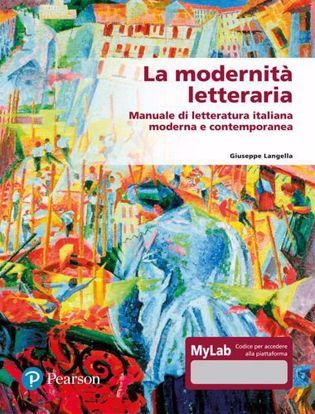 Immagine di La modernità letteraria. Manuale di letteratura italiana moderna e contemporanea. Ediz. mylab