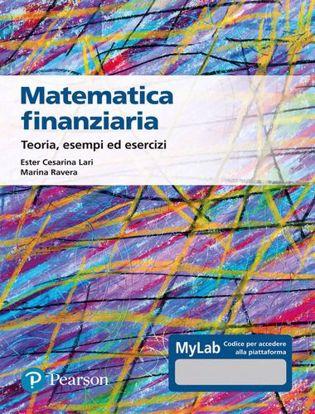 Immagine di Matematica finanziaria Teoria, esempi ed esercizi. Ediz. Mylab