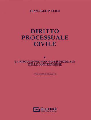 Immagine di Diritto processuale civile vol.5. La risoluzione non giurisdizionale delle controversie