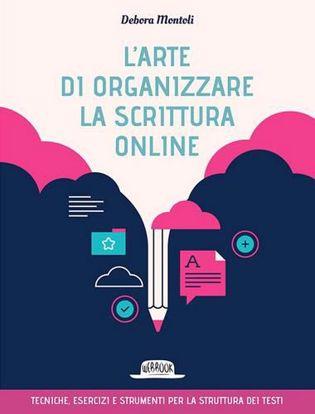 Immagine di L' arte di organizzare la scrittura online. Tecniche esercizi e strumenti per la struttura dei testi