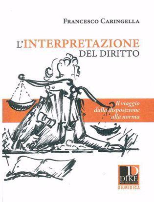 Immagine di L'interpretazione del diritto. Il viaggio dalla disposizione alla norma