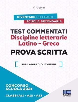 Immagine di Concorso scuola 2021. Test commentati. Discipline letterarie. Latino-Greco. Prova scritta. Classi A11-A12-A13. Con software di simulazione