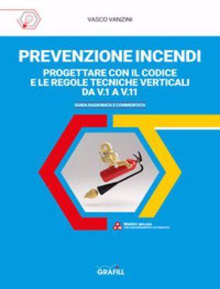Immagine di Prevenzione incendi. Progettare con il Codice e le Regole tecniche verticali da V.1 a V11. Guida ragionata e commentata. Con Contenuto digitale per accesso on line